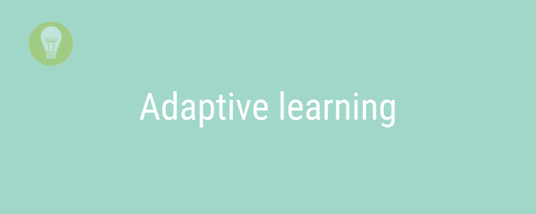 L'adaptive learning ou l'apprentissage adaptatif