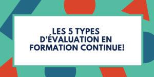Les 5 types d'évaluation en formation continue