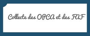 La collecte des OPCA et des FAF