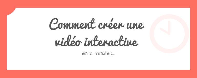 Comment créer une vidéo interactive en 2 minutes…