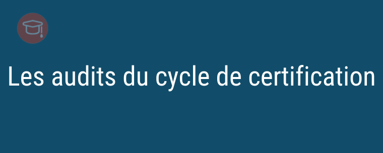 Les audits du cycle de certification
