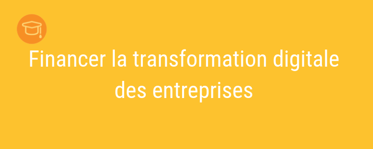 Comment financer la transformation digitale des entreprises ?