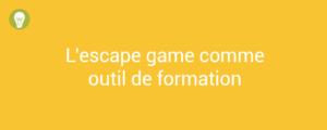 L'escape Game comme outil de formation