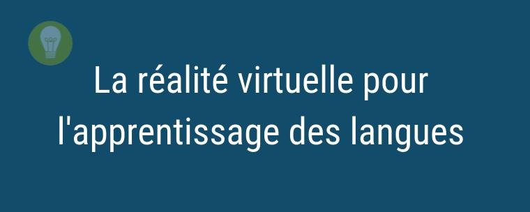 La réalité virtuelle en soutien des apprentissage de langues