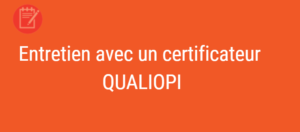 Entretien avec un certificateur QUALIOPI