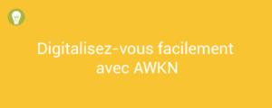 Digitalisez-vous facilement avec AWKN